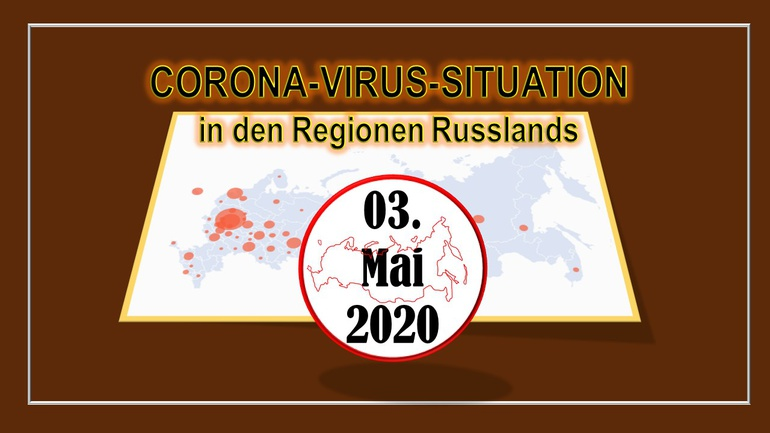 Corona-Virus-Situation in den Regionen der Russischen Föderation Stand 03. Mai 2020